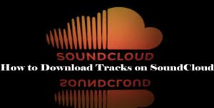 How to Download Tracks on SoundCloud – SoundCloud Songs