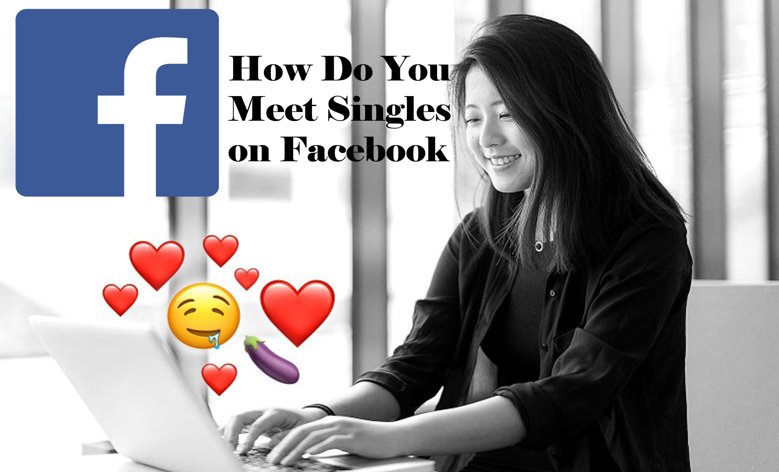 How Do You Meet Singles on Facebook