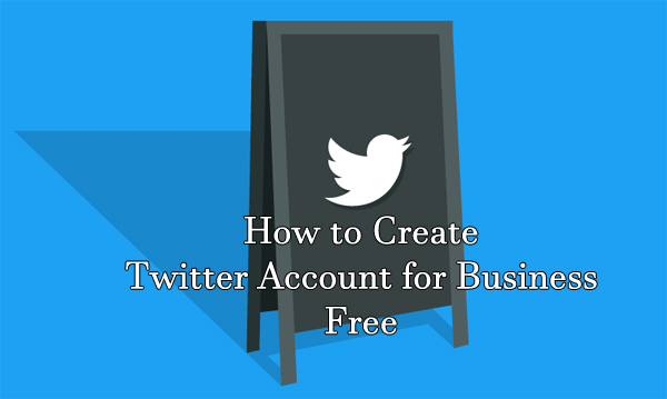 How to Create Twitter Account for Business Free