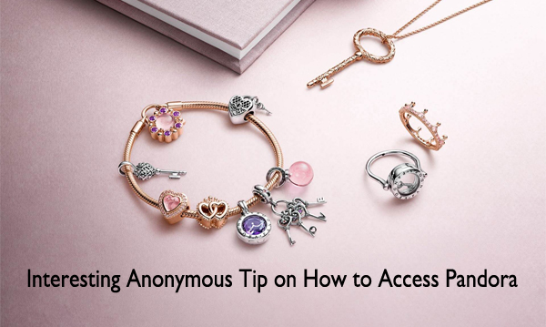 Interesting Anonymous Tip on How to Access Pandora