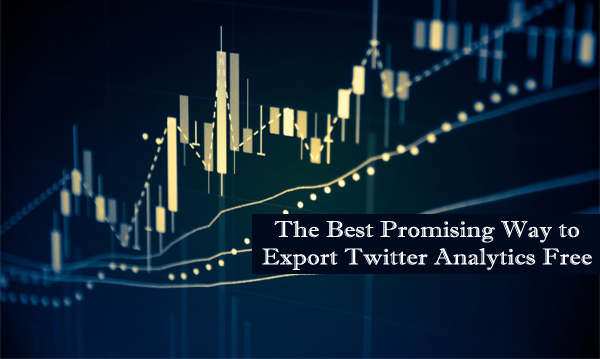 The Best Promising Way to Export Twitter Analytics Free