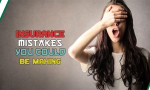 Insurance Mistakes You Could Be Making – Insurance Mistakes you Need to Know About