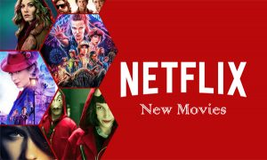 Netflix New Movies – Netflix New Movies List | New Movies on Netflix