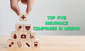 Top Five Insurance Companies in Nigeria – List of Top Five Insurance Companies in Nigeria