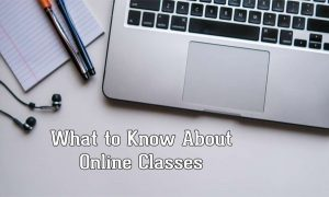 What to Know About Online Classes – Advantages | Disadvantages of Online Classes