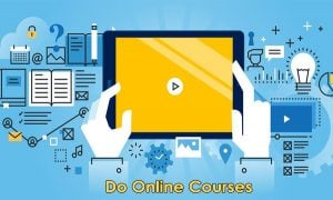 Do Online Courses – Benefits of Doing Online Courses – How to do Online Courses