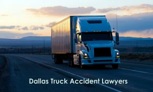 Dallas Truck Accident Lawyers – Why do you need Dallas Truck Accident Lawyers