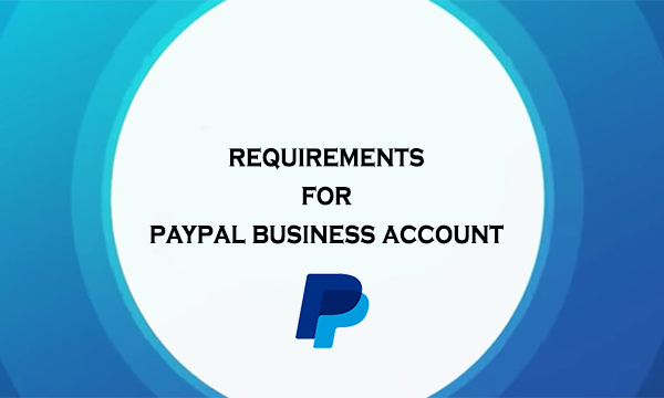 Requirements for PayPal Business Account