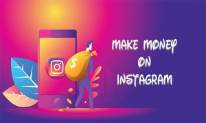 Make Money On Instagram – Major Ways to Make Money On Instagram | Tips to Make Money On Instagram