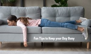 Fun Tips to Keep your Day Busy